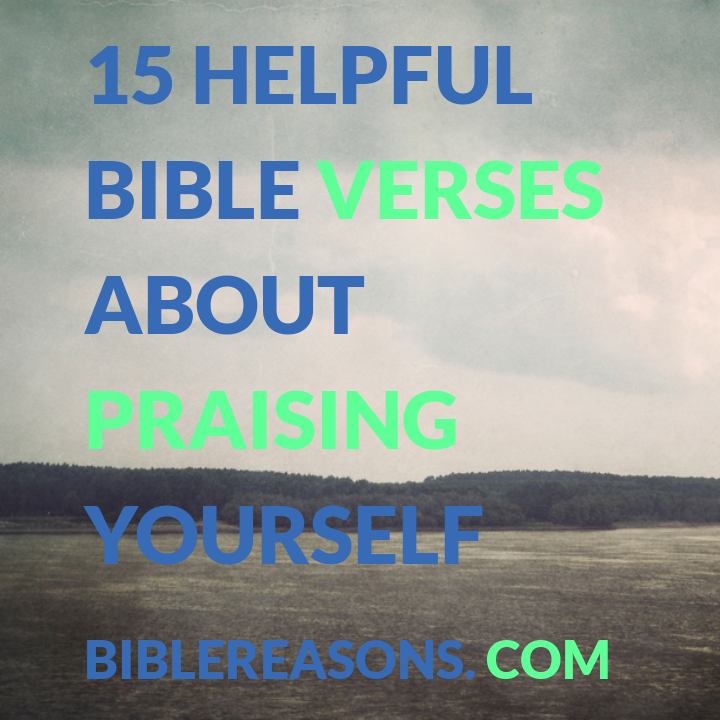 15 Helpful Bible Verses About Praising Yourself