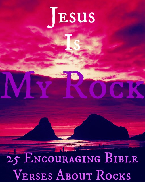 25 Encouraging Bible Verses About Rocks