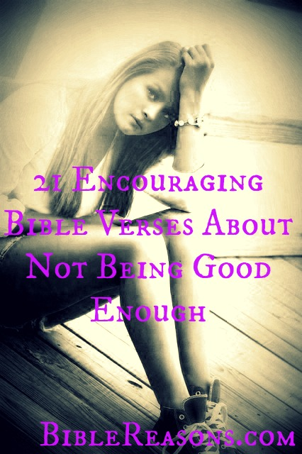 21 Encouraging Bible Verses About Not Being Good Enough