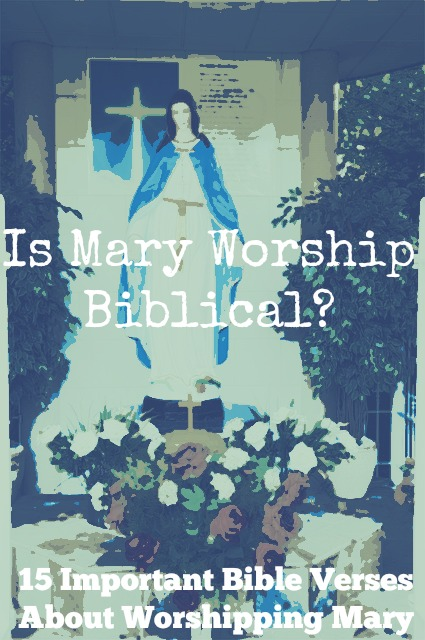 15 Important Bible Verses About Worshipping Mary