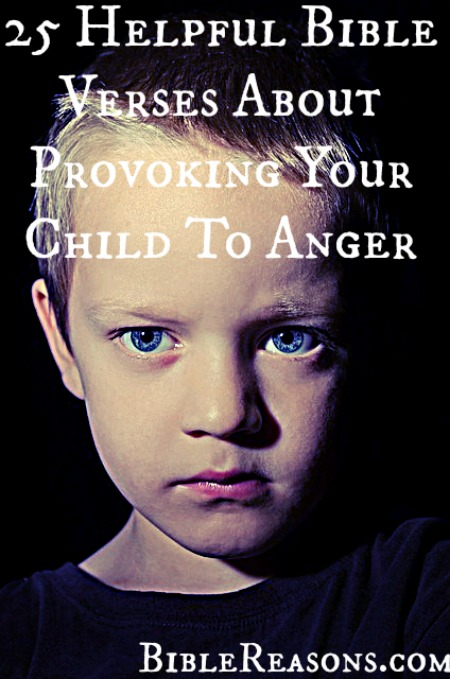25 Helpful Bible Verses About Provoking Your Child To Anger
