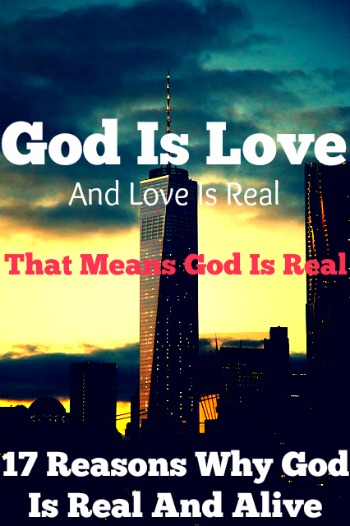 Love is real and God is real