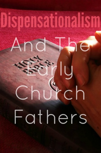 Dispensationalism And The Early Church Fathers