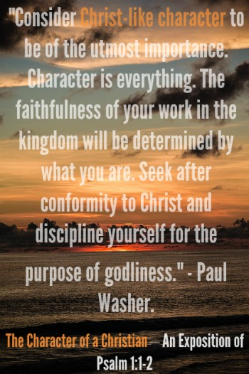 The Character of a Christian – An Exposition of Psalm 1:1-2