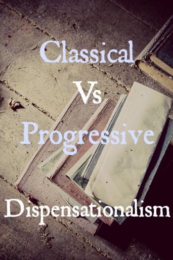 Classical Vs Progressive Dispensationalism: Differences