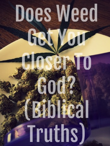 Does Weed Get You Closer To God? (Biblical Truths)