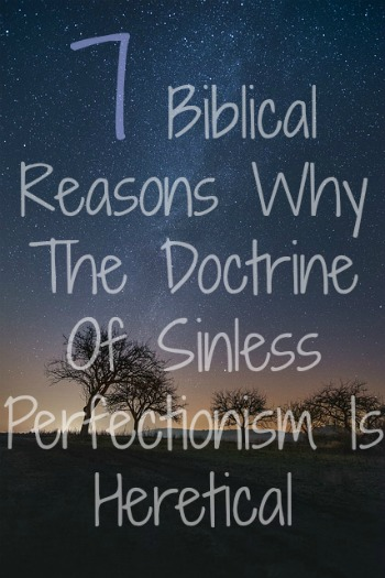 Sinless Perfectionism Is Heresy: 7 Biblical Reasons Why