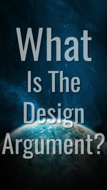 What Is The Design Argument For The Existence Of God?
