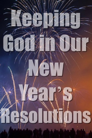 Keeping God in Our New Year's Resolutions