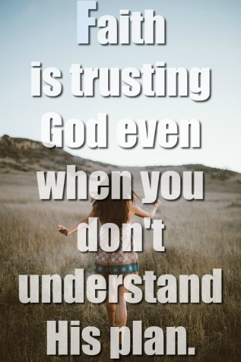 Faith Is Trusting In God Even When You Don't Understand