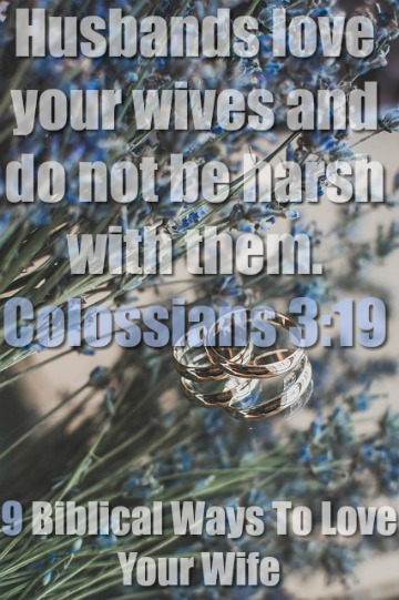 Husbands Love Your Wives: 9 Biblical Ways To Love Your Wife