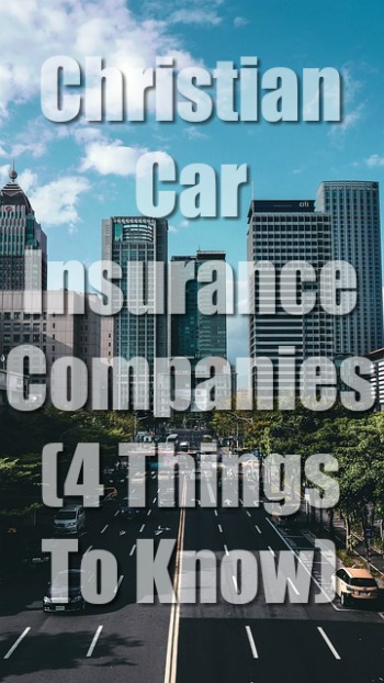 Christian Car Insurance Companies (4 Things To Know)