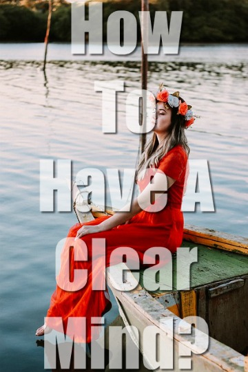 How To Have A Clear Mind? (2 Biblical Truths To Help You)
