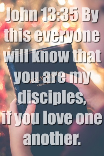 By this everyone will know that you are my disciples, if you love.