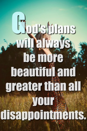 God's Plans Will Always Be More Beautiful And Greater