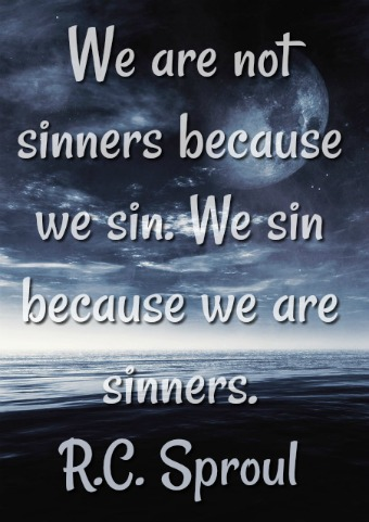 We are not sinners because we sin.