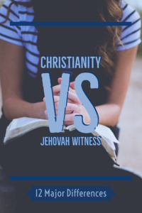 Christianity Vs Jehovah Witness Beliefs: (12 Major Differences)