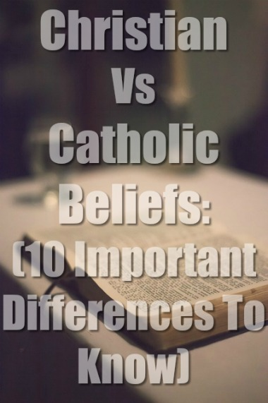 Christian Vs Catholic Beliefs: (10 Important Differences To Know)
