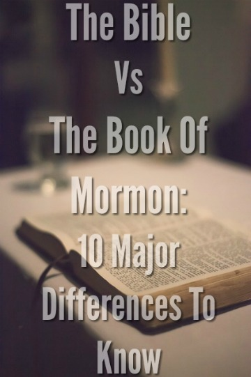 The Bible Vs The Book Of Mormon: 10 Major Differences To Know