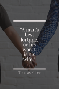 A man's best fortune, or his worst, is his wife.