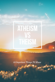 Atheism Vs Theism Debate: 10 Important Things To Know (Who Wins)