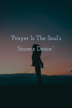 Prayer is the soul's sincere desire.
