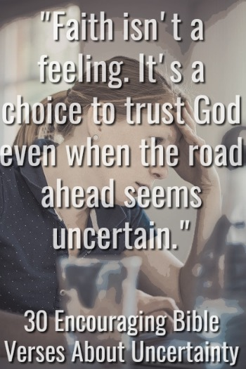 30 Encouraging Bible Verses About Uncertainty (Powerful)