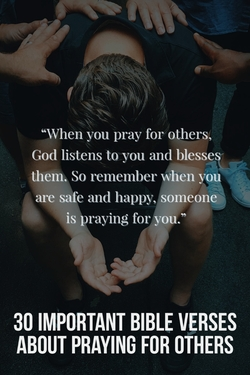 30 Important Bible Verses About Praying For Others (Intercession)