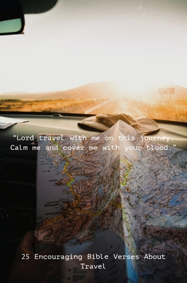 25 Encouraging Bible Verses About Travel (Safe Traveling)