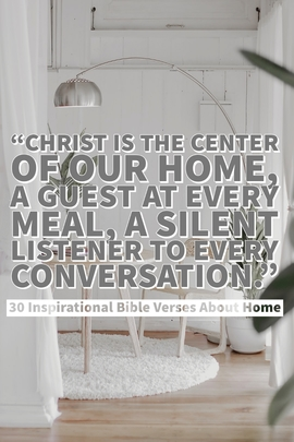 30 Inspirational Bible Verses About Home (Blessing A New Home)