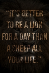 it's better to be a lion for a day than a sheep