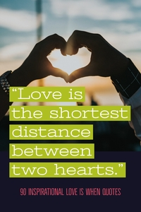 """Love is the shortest distant between hearts."""