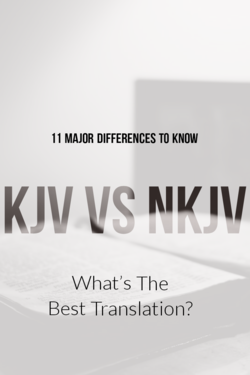 KJV Vs NKJV Bible Translation (11 Major Differences To Know)