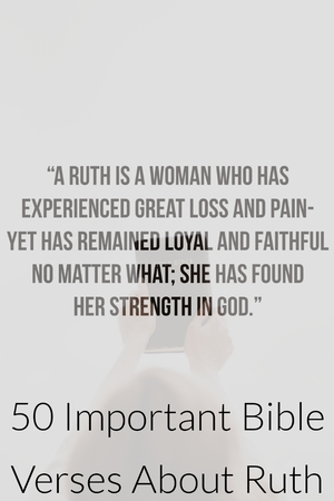 50 Important Bible Verses About (Who Was Ruth In The Bible?)