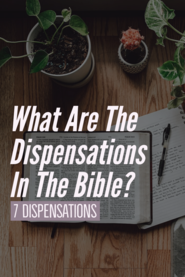 What Are The Dispensations In The Bible? (7 Dispensations)