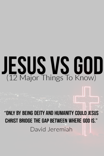 Jesus Vs God: Who Is Jesus/God? (12 Major Things To Know)