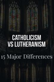 Lutheranism Vs Catholicism Beliefs: (15 Major Differences)