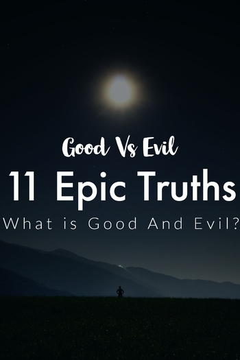 Good Vs Evil: What Is Good And Evil? ( 11 Truths To Know)