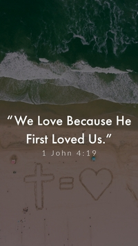 "1 John 4:19 ""We love because He first loved us."