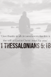 Give thanks in all circumstances; for this is the will of God.