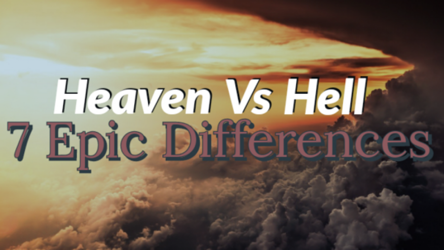 Heaven Vs Hell: 7 Major Differences (Where Are You Going?)