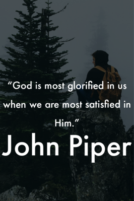 God is most glorified in us when we are most satisfied in him. John Piper