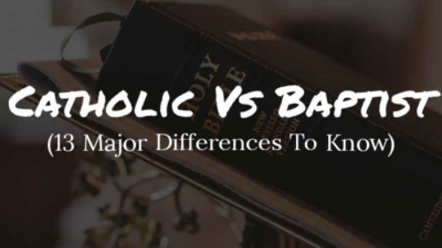 Catholic Vs Baptist Beliefs: (13 Major Differences To Know)