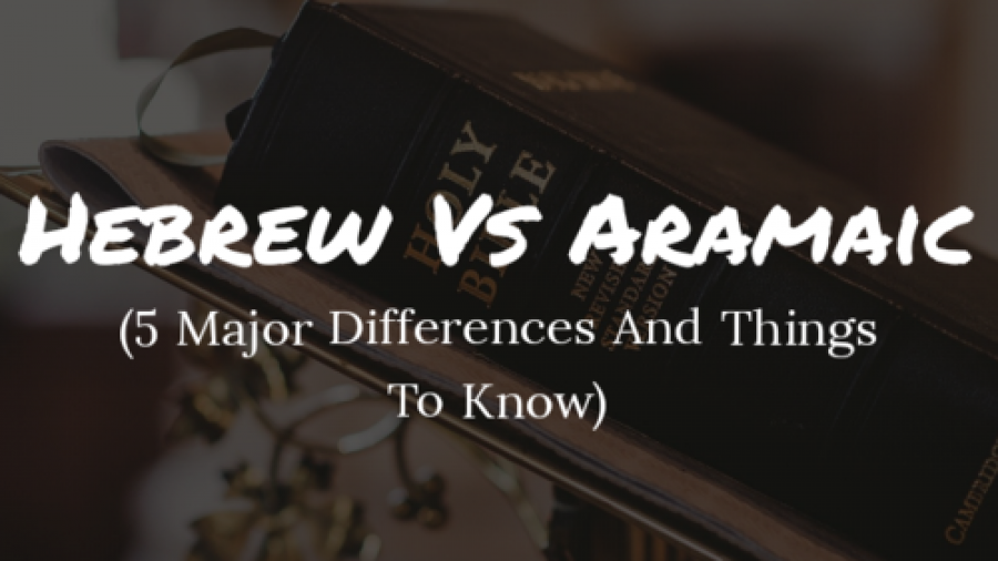 Hebrew Vs Aramaic: (5 Major Differences And Things To Know)