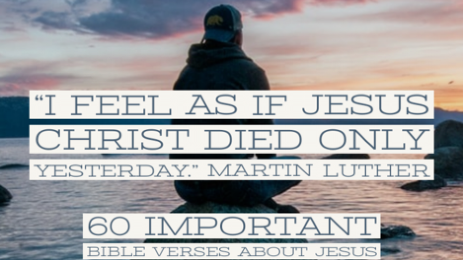 60 Important Bible Verses About Jesus Christ (Who Jesus Is)