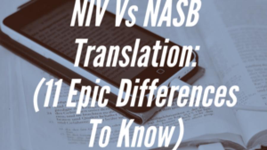 NIV VS NASB Bible Translation: (11 Epic Differences To Know)