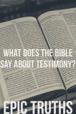 What does the Bible say about testimony?