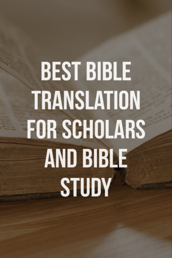 Best Bible translation for scholars and Bible study