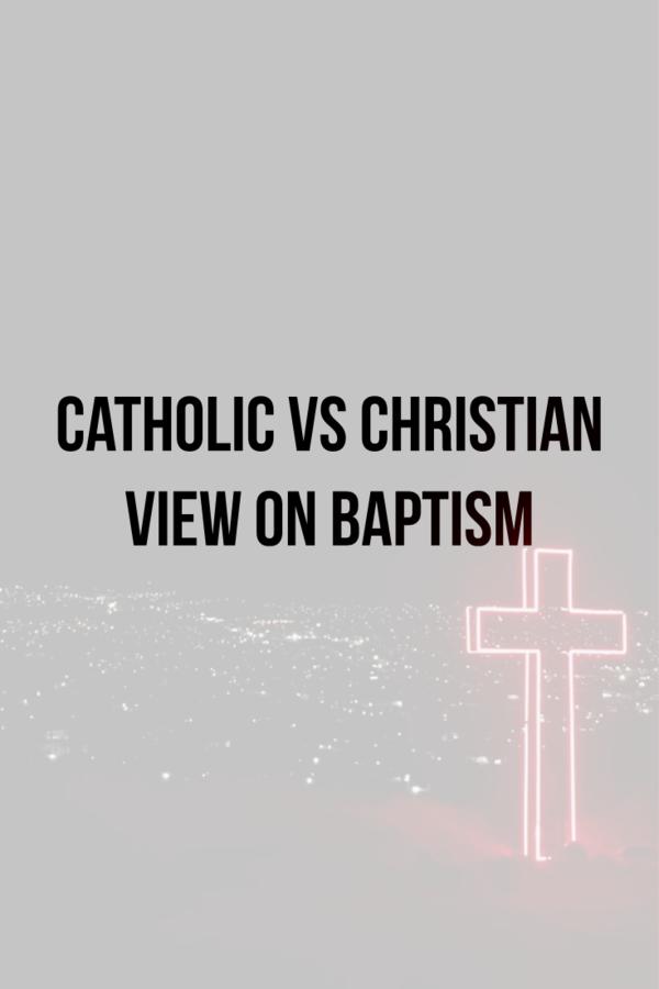 Catholic vs Christian view on Baptism