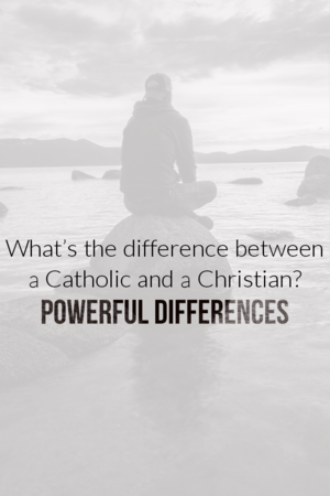 What's the difference between a Catholic and a Christian?